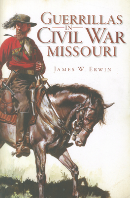 Guerillas in Civil War Missouri Cover Image