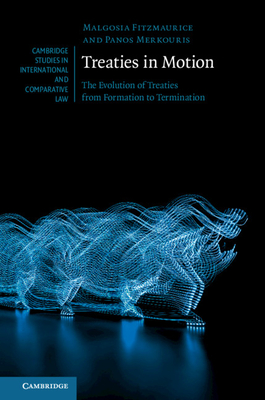 Treaties in Motion: The Evolution of Treaties from Formation to Termination (Cambridge Studies in International and Comparative Law #149) Cover Image