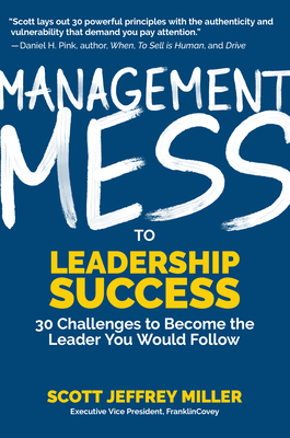 Management Mess to Leadership Success: 30 Challenges to Become the Leader You Would Follow Cover Image