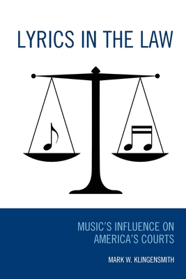 Lyrics in the Law: Music's Influence on America's Courts Cover Image