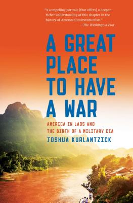A Great Place to Have a War: America in Laos and the Birth of a Military CIA Cover Image