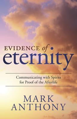 Evidence of Eternity: Communicating with Spirits for Proof of the Afterlife Cover Image