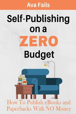 Self-Publishing on a Zero Budget: How to Publish eBooks and Paperbacks with No Money Cover Image
