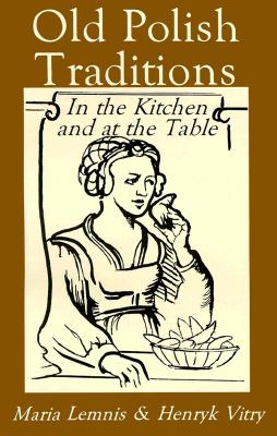 Old Polish Traditions in the Kitchen and at the Table (Hippocrene International Cookbook Series) Cover Image