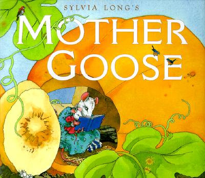 Sylvia Long's Mother Goose: (Nursery Rhymes for Toddlers, Nursery Rhyme Books, Rhymes for Kids) Cover Image