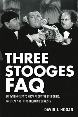 Three Stooges FAQ: Everything Left to Know about the Eye-Poking, Face-Slapping, Head-Thumping Geniuses Cover Image