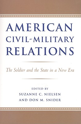 American Civil-Military Relations: The Soldier and the State in a New Era Cover Image
