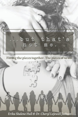 ...but that's not me.: Fitting the pieces together. The pieces of us all. Cover Image