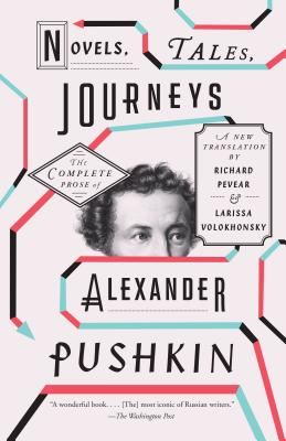 Novels, Tales, Journeys: The Complete Prose of Alexander Pushkin (Vintage Classics) Cover Image