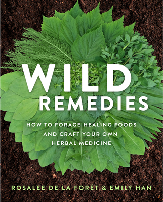 Wild Remedies: How to Forage Healing Foods and Craft Your Own Herbal Medicine Cover Image