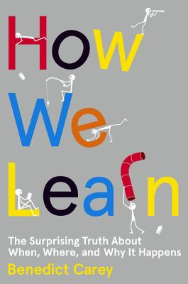 How We Learn: The Surprising Truth About When, Where, and Why It Happens Cover Image