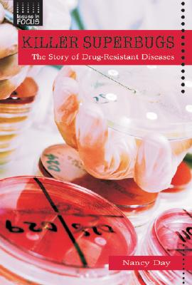 Killer Superbugs: The Story of Drug-Resistant Diseases (Issues in Focus) Cover Image