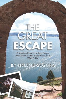 The Great Escape: A Vacation Planner for Busy People Who Want to Take a Real Break from Work & Life Cover Image