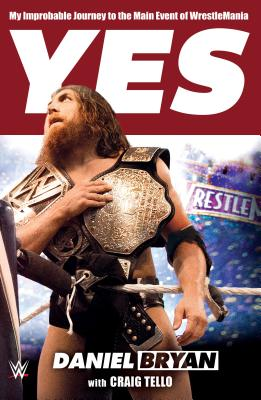 Yes: My Improbable Journey to the Main Event of WrestleMania Cover Image