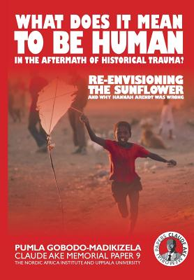 What does it mean to be human in the aftermath of historical trauma?: Re-envisioning The Sunflower and why Hannah Arendt was wrong (Claude Ake Memorial Papers #9) Cover Image