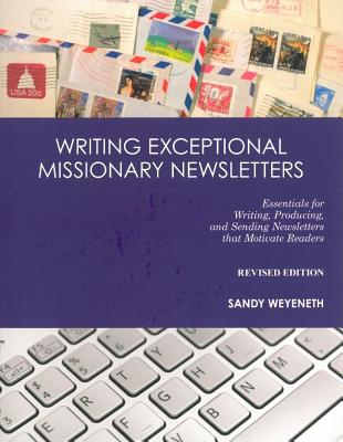 Writing Exceptional Missionary Newsletters: Essentials for Writing, Producing, and Sending Newsletters that Motivate Readers Cover Image
