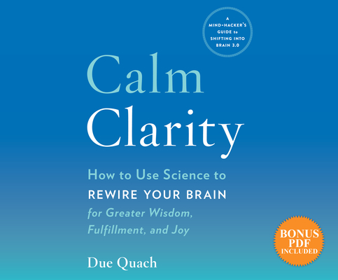 Calm Clarity: How to Use Science to Rewire Your Brain for Greater Wisdom, Fulfillment, and Joy Cover Image