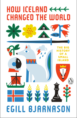 How Iceland Changed the World: The Big History of a Small Island Cover Image