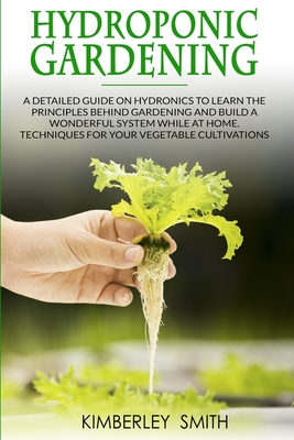 Hydroponic Gardening: A detailed guide on hydronics to learn the principles behind gardening and build a wonderful system while at home. Tec Cover Image