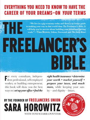 The Freelancer's Bible: Everything You Need to Know to Have the Career of Your Dreams—On Your Terms Cover Image