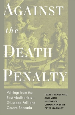 Against the Death Penalty: Writings from the First Abolitionists--Giuseppe Pelli and Cesare Beccaria Cover Image