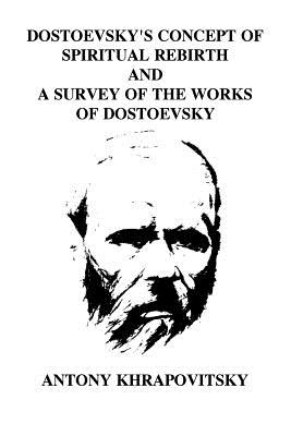 Dostoevsky's Concept of Spiritual Rebirth and a Survey of the Works of Dostoevsk Cover Image