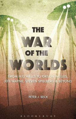 The War of the Worlds: From H. G. Wells to Orson Welles, Jeff Wayne, Steven Spielberg and Beyond Cover Image
