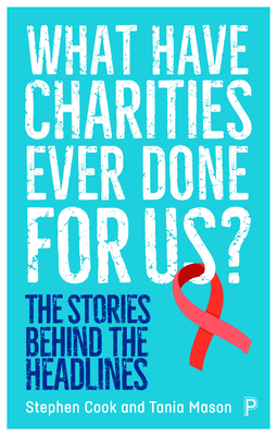 What Have Charities Ever Done for Us?: The Stories Behind the Headlines Cover Image