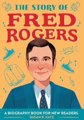 The Story of Fred Rogers: A Biography Book for New Readers Cover Image