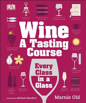 Wine: A Tasting Course: Every Class in a Glass Cover Image