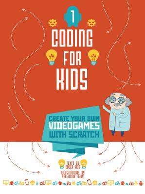 Coding for Kids: Create Your Own Video Games with Scratch by Johan Aludden