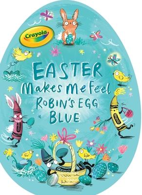 Easter Makes Me Feel Robin's Egg Blue (Crayola) Cover Image