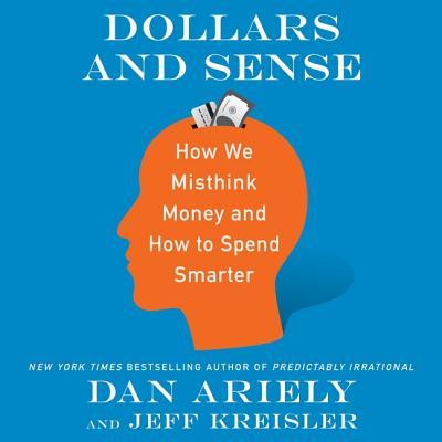 Dollars and Sense: How We Misthink Money and How to Spend Smarter Cover Image