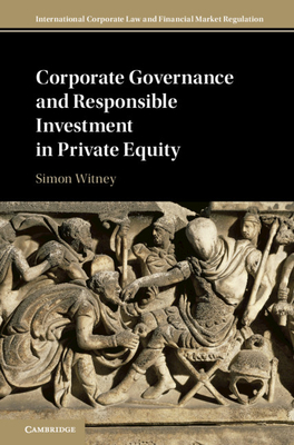 Corporate Governance and Responsible Investment in Private Equity (International Corporate Law and Financial Market Regulation) Cover Image
