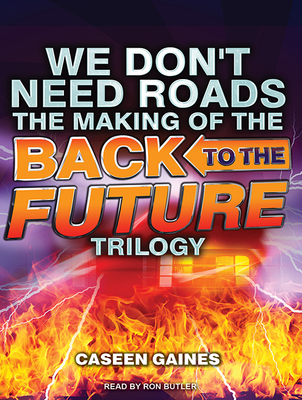 We Don't Need Roads: The Making of the Back to the Future Trilogy Cover Image