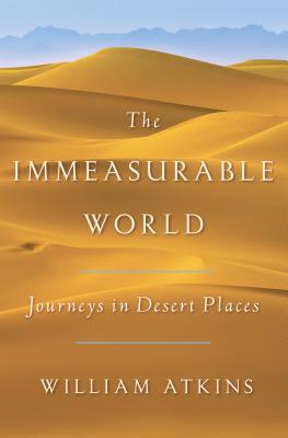 The Immeasurable World: Journeys in Desert Places Cover Image