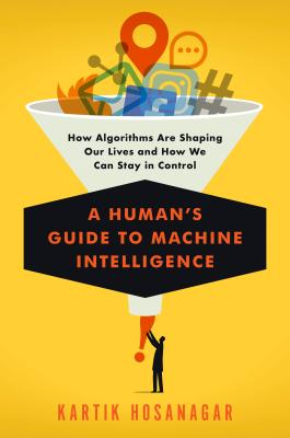 A Human's Guide to Machine Intelligence: How Algorithms Are Shaping Our Lives and How We Can Stay in Control Cover Image