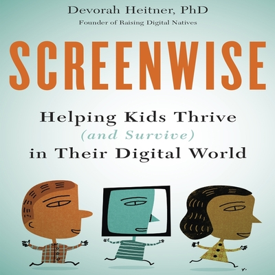 Screenwise: Helping Kids Thrive (and Survive) in Their Digital World Cover Image