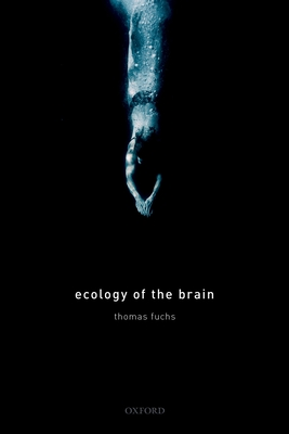 Ecology of the Brain: The Phenomenology and Biology of the Embodied Mind Cover Image