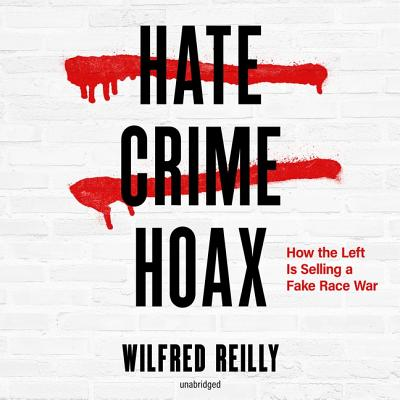 Hate Crime Hoax: How the Left Is Selling a Fake Race War ...