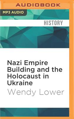 Nazi Empire Building and the Holocaust in Ukraine Cover Image