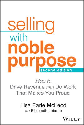 Selling with Noble Purpose: How to Drive Revenue and Do Work That Makes You Proud Cover Image