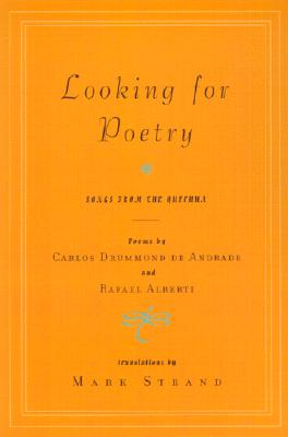 Looking for Poetry: Poems by Carlos Drummond de Andrade and Rafael Alberti and Songs from the Quechua Cover Image