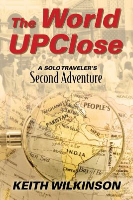 The World Upclose: A Solo Traveler's Second Adventure Cover Image