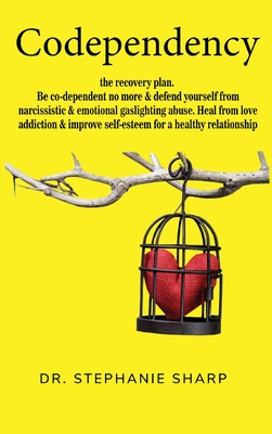 Codependency: The recovery plan. Be co-dependent no more and defend yourself from narcissistic and emotional gaslighting abuse. Heal Cover Image
