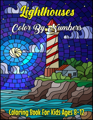Lighthouses Color By Numbers Coloring Book For Kids Ages 8-12: Lighthouse Color By Number With Beautiful Ocean Views and Beach Scenes Lighthouses from Cover Image