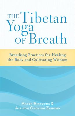 The Tibetan Yoga of Breath: Breathing Practices for Healing the Body and Cultivating Wisdom Cover Image