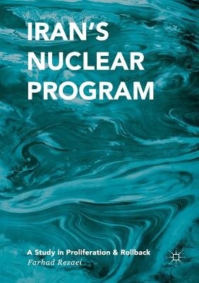 Iran's Nuclear Program: A Study in Proliferation and Rollback cover