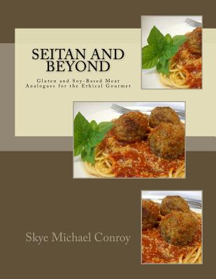 Seitan and Beyond: Gluten and Soy-Based Meat Analogues for the Ethical Gourmet Cover Image