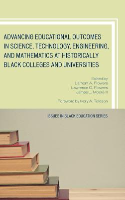 Advancing Educational Outcomes in Science, Technology, Engineering, and Mathematics at Historically Black Colleges and Universities (Issues in Black Education) Cover Image